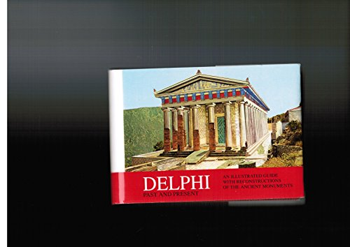 Delphi (Past and Present): An Illustrated Guide with Reconstructions of the Ancient Monuments