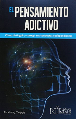 El Pensamiento Adictivio (Addictive Thinking): Como distinguir y corregir sus conductas codependientes (Spanish Edition)