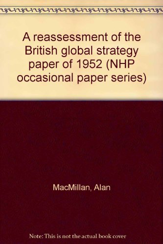 A reassessment of the British global strategy paper of 1952 (NHP occasional paper series) (Center For International And Security Studies At Maryland)