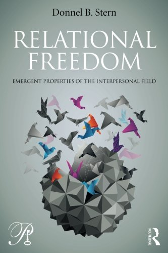 Relational Freedom: Emergent Properties of the Interpersonal Field (Psychoanalysis in a New Key Book Series)