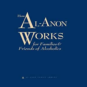 How Al-Anon Works for Families and Friends of Alcoholics Audiobook