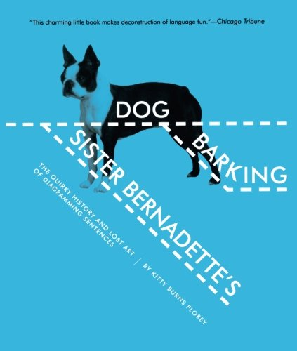 Sister Bernadette's Barking Dog: The Quirky History and Lost Art of Diagramming Sentences - Sentence Diagramming Workbook