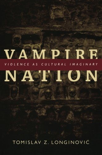 Vampire Nation: Violence as Cultural Imaginary (The Cultures and Practice of Violence)