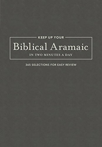 Keep Up Your Biblical Aramaic in Two Minutes a Day (The 2 Minutes a Day Biblical Language Series) (English and Aramaic Edition)