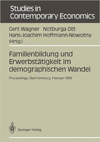 Book Familienbildung und Erwerbstätigkeit im demographischen Wandel: Proceedings der 23. Arbeitstagung der Deutschen Gesellschaft für ... in Contemporary Economics) (German Edition)