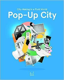 Pop-Up City: City-making In a Fluid World: Jeroen Beekmans, Joop de
