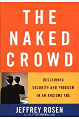 The Naked Crowd: Reclaiming Security and Freedom in an Anxious Age Kindle Edition