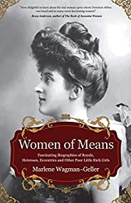 Women of Means: Fascinating Biographies of Royals, Heiresses, Eccentrics and Other Poor Little Rich Girls (Cel