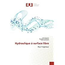 Hydraulique à surface libre: Pour l'ingénieur