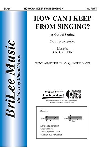 Download How Can I Keep From Singing? - Greg Gilpin - Carl Fischer - Two-part Treble Voices, Keyboard - Two-part Chorus - BL765 ebook