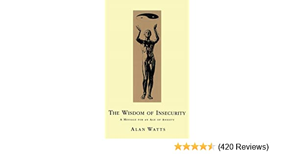Wisdom of insecurity a message for an age of anxiety kindle wisdom of insecurity a message for an age of anxiety kindle edition by alan w watts religion spirituality kindle ebooks amazon fandeluxe Images
