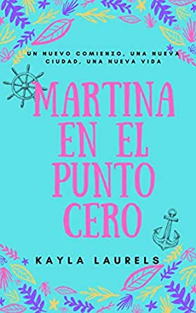 MARTINA EN EL PUNTO CERO eBook: LAURELS, KAYLA: Amazon.es: Tienda Kindle