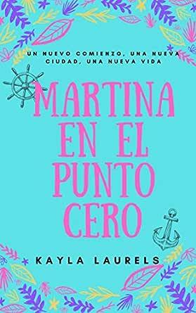 MARTINA EN EL PUNTO CERO eBook: LAURELS, KAYLA: Amazon.es: Tienda Kindle