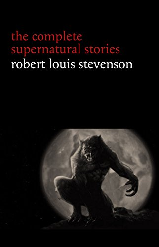 Robert Louis Stevenson: The Complete Supernatural Stories (tales of terror