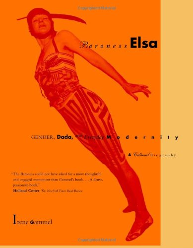 Baroness Elsa: Gender, Dada, and Everyday Modernity--A Cultural Biography PDF