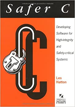 Safer C: Developing Software for High-Integrity and Safety-Critical Systems (McGraw-Hill International Series in Software Engineering)
