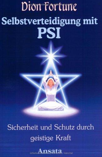Selbstverteidigung mit PSI. Sicherheit und Schutz durch geistige Kraft.