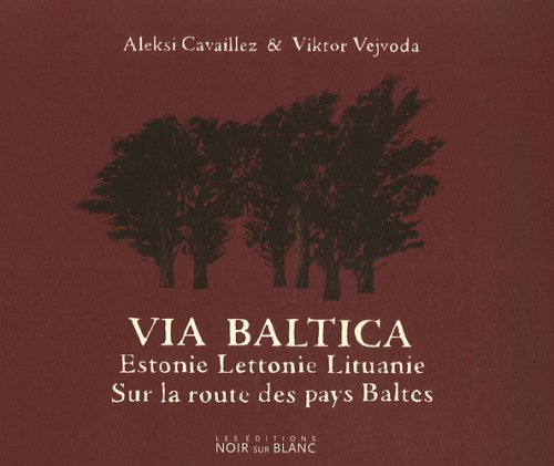 Via Baltica : Sur la route des pays baltes, Estonie, Lettonie, Lituanie Broché – 11 octobre 2007 Aleksi Cavaillez Viktor Vejvoda Noir sur Blanc 2882501927