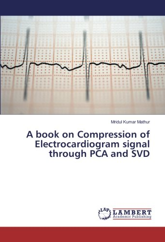 A book on Compression of Electrocardiogram signal through PCA and SVD ebook
