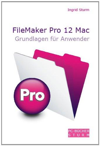 FileMaker Pro 12 Mac - Grundlagen für Anwender Broschiert – 8. Dezember 2012 Ingrid Sturm PC-Bücher Sturm 3981285166 Naturwissenschaften