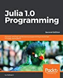 Read Online Julia 1.0 Programming: Dynamic and high-performance programming to build fast scientific applications, 2nd Edition Epub