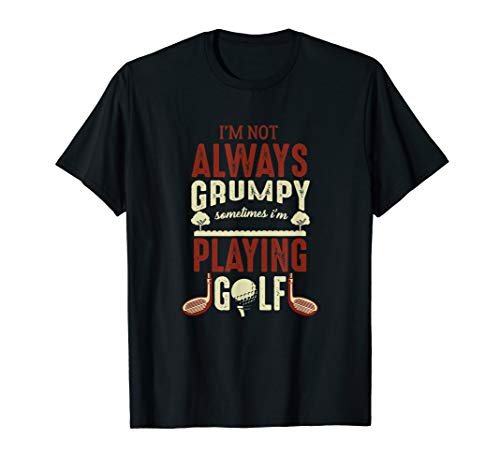 I'm Not Always Grumpy Funny Golf Golfer Club Golfing gift T-Shirt