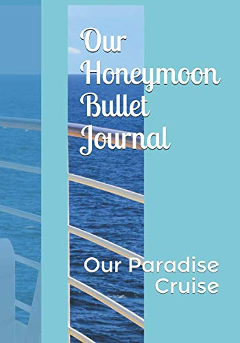 Our Honeymoon Bullet Journal: Our Paradise -