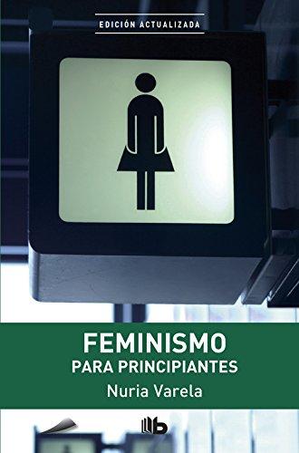 Feminismo para principiantes (B DE BOLSILLO) Tapa blanda – 18 sep 2013 Nuria Varela 8498728738 Spanish: Adult Nonfiction Economics