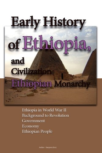 Download Early History of Ethiopia, and Civilization, Ethiopian Monarchy: Ethiopia in World War II, Background to Revolution, Government, Economy, Ethiopian People pdf