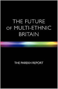 The Future of Multi-Ethnic Britain: Report of the Commission on the Future of Multi-Ethnic Britain by Bhikhu C. Parekh (2000-05-04)