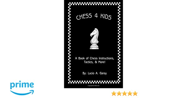Chess 4 Kids A Book Of Chess Instructions Tactics More Mr