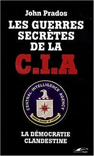 Les guerres secrètes de la CIA. La démocratie clandestine par John Prados