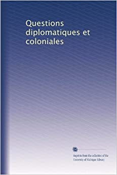 Questions diplomatiques et coloniales (Volume 21) (French Edition)