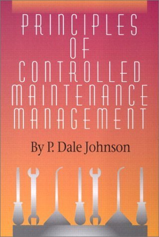 Principles of Controlled Maintenance Management 1st edition by Johnson, P. Dale published by Prentice Hall Hardcover ebook