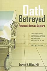 Oath Betrayed: America's Torture Doctors by Steven H. Miles (2009-04-20)