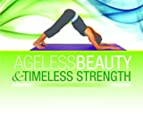 Ageless Beauty & Timeless Strength: A women's guide to building upper body strength without any special equipment