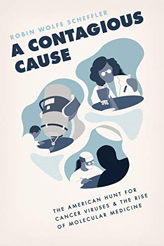 A Contagious Cause: The American Hunt for Cancer Viruses and the Rise of Molecular Medicine