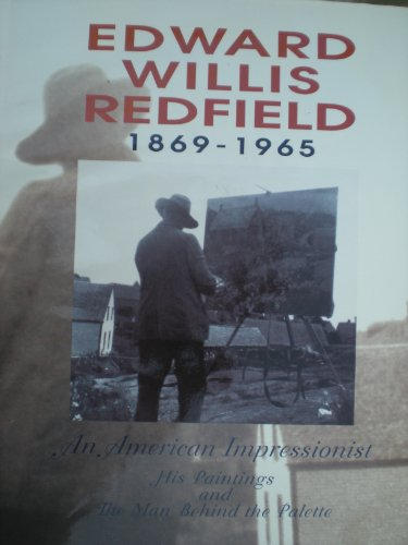 Edward Willis Redfield, 1869-1965: An American Impressionist: His Paintings and the Man Behind the Palete