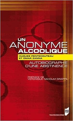 Un Anonyme Alcoolique Autobiographie D Une Abstinence