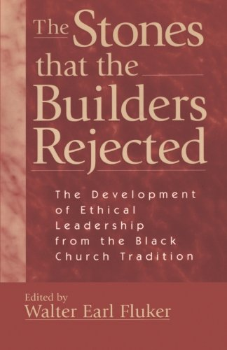 The Stones that the Builders Rejected: The Development of Ethical Leadership from the Black Church Tradition