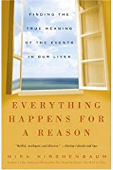 Everything Happens for a Reason: Finding the True Meaning of the Events in Our Lives Kindle Edition