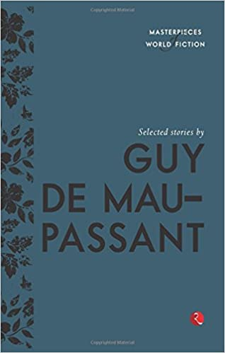 Selected Stories By Guy De Maupassant Masterpieces Of World Fiction