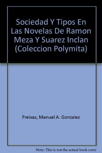 Sociedad Y Tipos En Las Novelas De Ramon Meza Y Suarez Inclan (COLECCION POLYMITA)