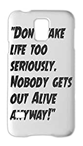 """""""""""Don't take life too seriously. Nobody gets out Alive Samsung Galaxy S5 Plastic Case"""