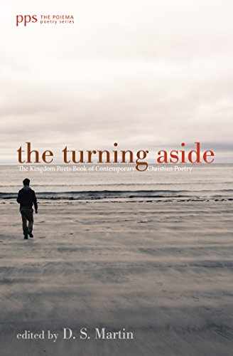 The Turning Aside: The Kingdom Poets Book of Contemporary Christian Poetry (Poiema Poetry Series 0)