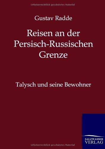 Reisen an der Russisch-Persischen Grenze (German Edition) PDF