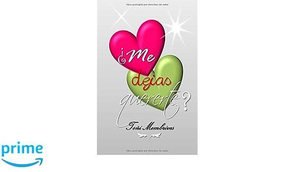 Amazon.com: ¿Me dejas quererte? (Spanish Edition) (9781540827982): Toñi Membrives: Books