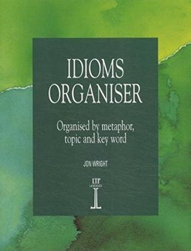 Idioms Organiser: Organised by Metaphor, Topic, and Key Word (Language Teaching Publications)