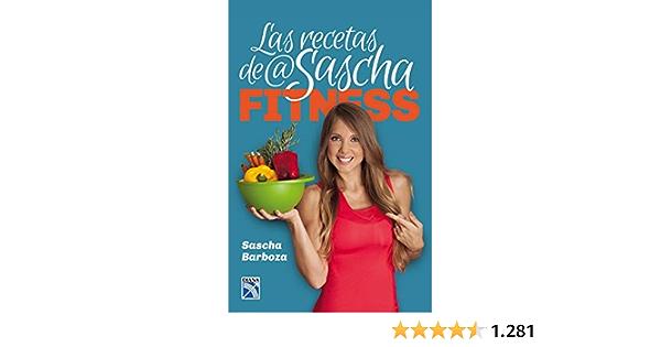 LAS RECETAS DE SASCHA FITNESS: Amazon.es: Sascha Barboza: Libros