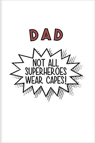 Dad Not All Superheroes Wear Capes Funny Dad Quotes Journal For